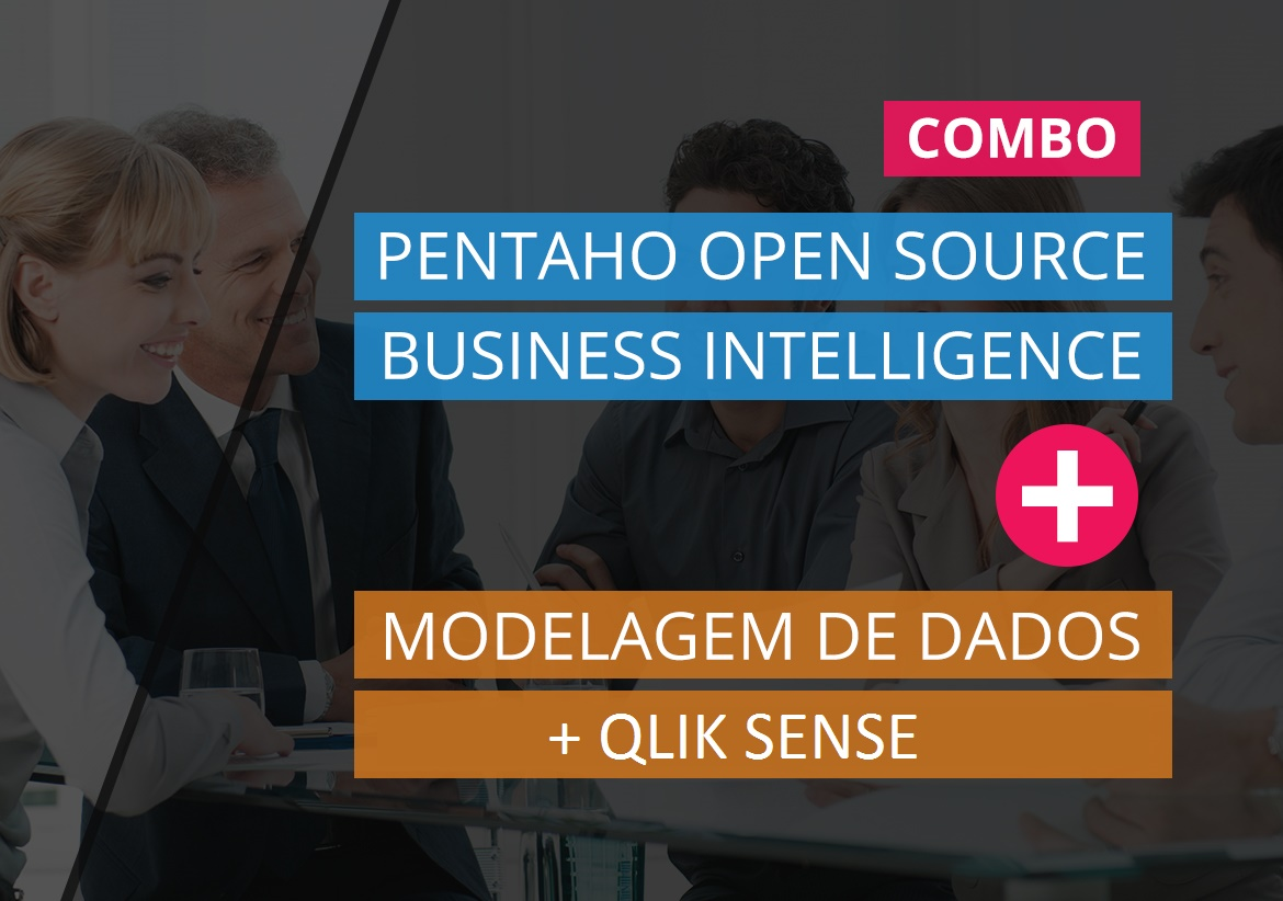 Pentaho Open Source Business Intelligence + Modelagem de Dados para Data Warehouse + QLIK SENSE DATA DISCOVERY